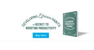 Developing effective habits - the secret to boosting productivity - ultimate productivity planner